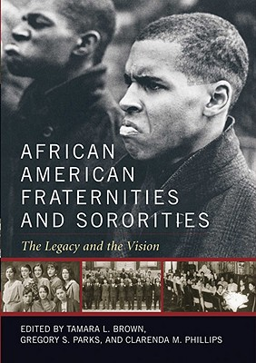 African American Fraternities and Sororities By Brown, Tamara L. (EDT)/ Parks, Gregory (EDT)/ Phillips, Clarenda M. (EDT)
